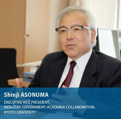 Shinji ASONUMA / EXECUTIVE VICE PRESIDENT,INDUSTRY-GOVERNMENT-ACADEMIA COLLABORATION,KYOTO UNIVERSITY